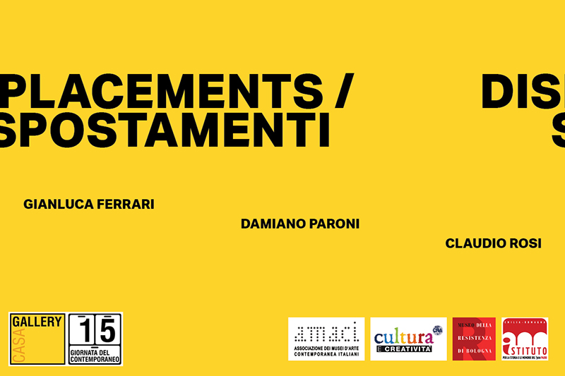 DISPLACEMENTS/SPOSTAMENTI @ Ex Refettorio delle Monache - Istituto Storico Parri - Museo della Resistenza di Bologna